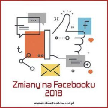 zmiany na facebooku 2018