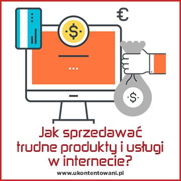 Jak sprzedawać trudne produkty i usługi w internecie?